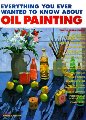 Image for Everything You Ever Wanted to Know About Oil Painting