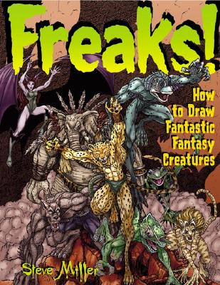 Image for Freaks!: How to Draw Fantastic Fantasy Creatures (Fantastic Fantasy Comics)