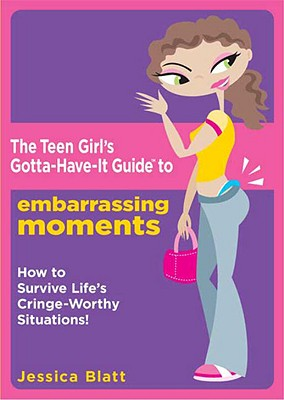 Image for The Teen Girl's Gotta-Have-It Guide to Embarrassing Moments: How to Survive Life's Cringe-Worthy Situations! (Teen Girl's Gotta-Have-It Guides)