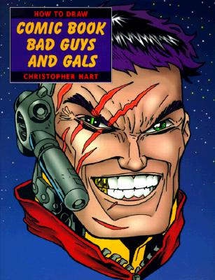 How to Draw Comic Book Bad Guys and Gals (How to Draw (Watson Guptill)), Christopher Hart