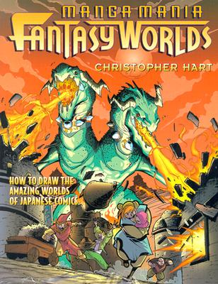 Manga Mania Fantasy Worlds: How to Draw the Enchanted Worlds of Japanese Comics, Christopher Hart