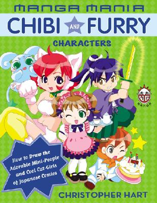 Manga Mania: Chibi and Furry Characters: How to Draw the Adorable Mini-characters and Cool Cat-girls of Japanese Comics, Christopher Hart