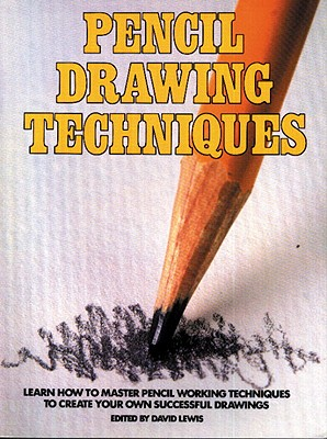 Image for Pencil Drawing Techniques: Learn How to Master Pencil Working Techniques to Create Your Own Successful Drawings