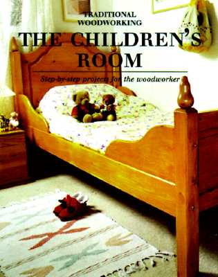 Image for Childrens Room: Step-by-Step Projects for the Woodworker (Traditional Woodworking Series)