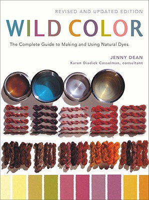 Image for Wild Color, Revised and Updated Edition: The Complete Guide to Making and Using Natural Dyes