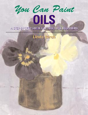 Image for You Can Paint Oils: A Step-by-Step Guide for Absolute Beginners