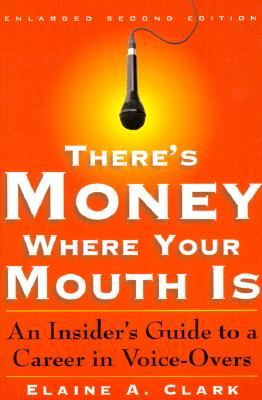 Image for There's Money Where Your Mouth Is: An Insider's Guide to a Career in Voice-Overs