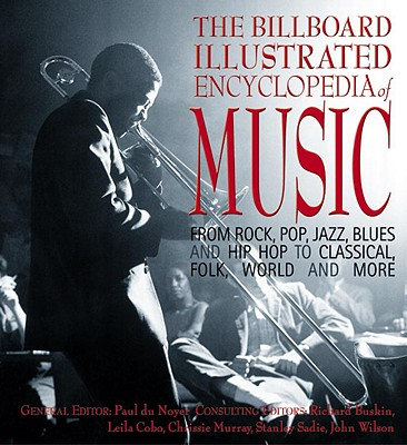 The Billboard Illustrated Encyclopedia of Music: From Rock, Pop, Jazz, Blues and Hip Hop to Classical, Country, Folk, World and More, Paul du Noyer