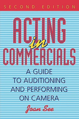 Image for Acting in Commercials: A Guide to Auditioning and Performing on Camera