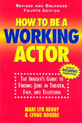 Image for How To Be A Working Actor: The Insider's Guide to Finding Jobs in Theater, Film, and Television