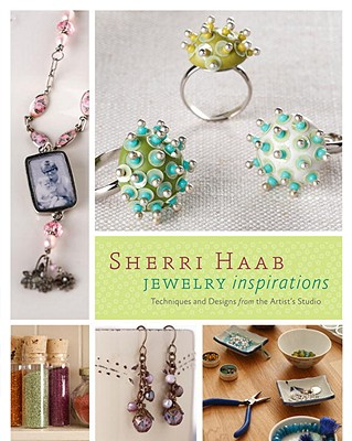 Image for Sherri Haab Jewelry Inspirations: Techniques and Designs from the Artist's Studio
