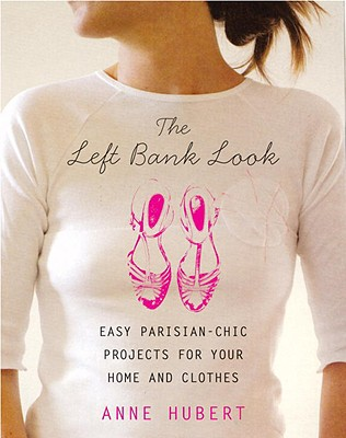 Image for Left Bank Look: Easy Parisian-Chic Projects for your Home and Clothes