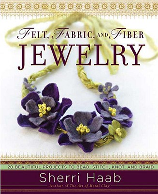 Image for FELT  FABRIC  AND FIBER JEWELRY : 20 BEA