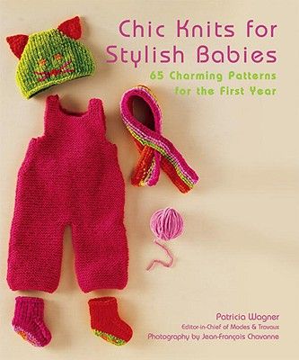 Image for Chic Knits for Stylish Babies: 65 Charming Patterns for the First Year