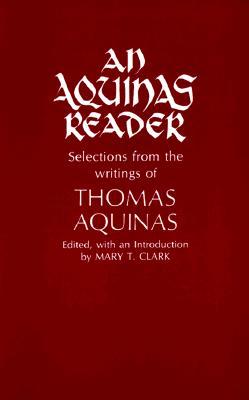 An Aquinas Reader: Selections From The Writings Of, Aquinas, Saint Thomas