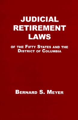 Judicial Retirement Laws of the Fifty States & the District of Columbia, Meyer, Bernard S.