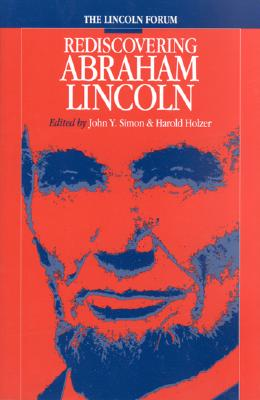 The Lincoln Forum: Rediscovering Abraham Lincoln (The North's Civil War)