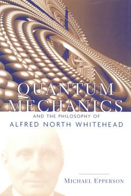 Image for Quantum Mechanics and the Philosophy of Alfred North Whitehead (American Philosophy)