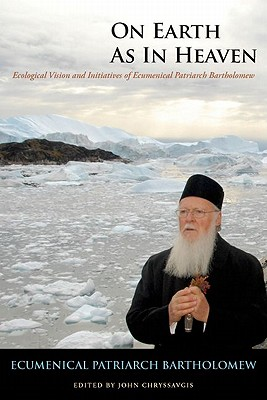 On Earth As In Heaven: Ecological Vision and Initiatives of Ecumenical Patriarch Bartholomew (Orthodox Christianity and Contemporary Thought), Ecumenical Patriarch Bartholomew, His Royal Highness The Duke of Edinburgh