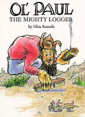 Image for Ol' Paul, the Mighty Logger : Being a True Account of the Seemingly Incredible Exploits and Inventions of the Great Paul Bunyan