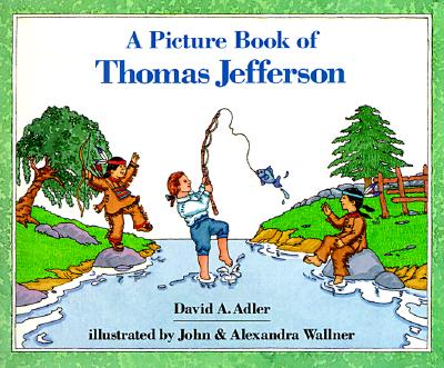 A Picture Book of Thomas Jefferson (Picture Book Biography), Adler, David A.; Wallner, Alexandra [Illustrator]; Wallner, John [Illustrator];