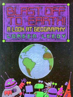 Blast off to Earth!: A Look at Geography, Leedy, Loreen