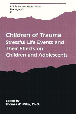 Image for Children of Trauma: Stressful Life Events and Their Effects on Children and Adolescents