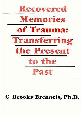 Image for Recovered Memories of Trauma: Transferring the Present to the Past