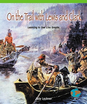 Image for On the Trail with Lewis and Clark: Learning to Use Line Graphs (Math for the Real World)