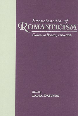 Encyclopedia of Romanticism: Culture in Britain, 1780s-1830s (Garland Reference Library of the Humanities)