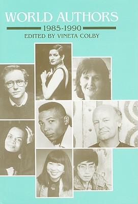 World Authors, 1985-1990, Colby, Vineta (editor)