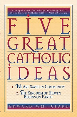 Five Great Catholic Ideas, Edward Clark