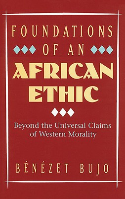 Image for Foundations of an African Ethic: Beyond the Universal Claims of Western Morality