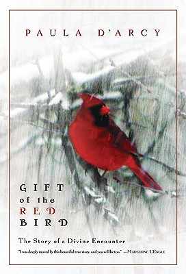 Gift of the Red Bird: The Story of a Divine Encounter, D'Arcy, Paula