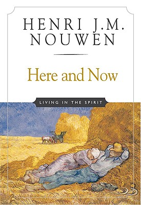 Here and Now : Living in the Spirit, HENRI J. NOUWEN M.