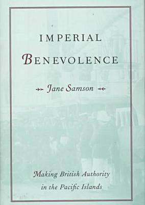 Image for IMPERIAL BENEVOLENCE, Making British Authority in the Pacific Islands.