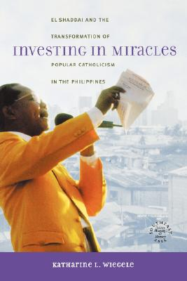 Image for Investing in Miracles : El Shaddai and the Tranformation of Popular Catholicism in the Philippines