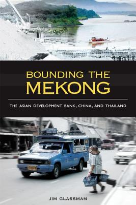 Image for Bounding the Mekong: The Asian Development Bank, China, and Thailand