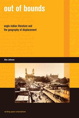 Image for Out of Bounds: Anglo-Indian Literature and the Geography  of Displacement (Writing Past Colonialism)
