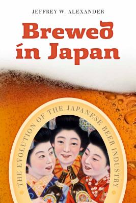 Image for Brewed in Japan: The Evolution of the Japanese Beer Industry