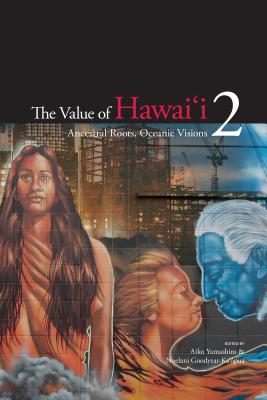 The Value of Hawaii 2: Ancestral Roots, Oceanic Visions (Biography Monographs)