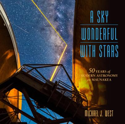 Image for A Sky Wonderful with Stars: 50 Years of Modern Astronomy on Maunakea (Latitude 20)