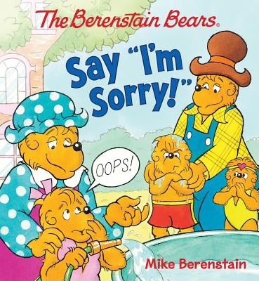 Image for The Berenstain Bears Say I'm Sorry!