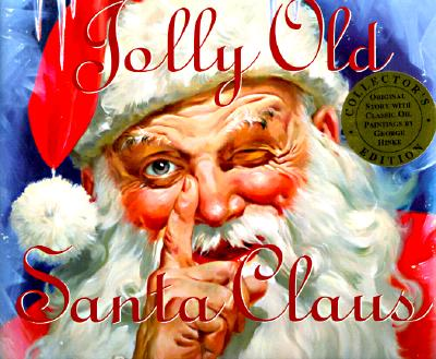 Jolly Old Santa Claus : Collectors Edition Featuring the Original Story, SPARKIE, GEORGE HINKE