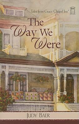The Way We Were (Tales from Grace Chapel Inn, Book 7), Judy Baer