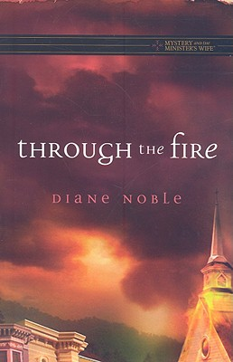 Through the Fire (Mystery and the Minister's Wife Series #1), Diane Noble