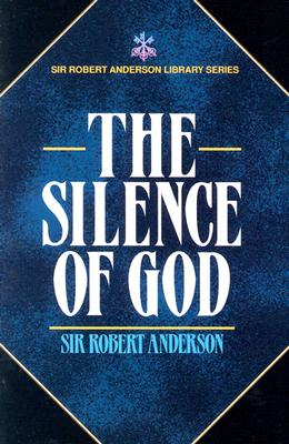 Image for The Silence of God (Sir Robert Anderson Library Series)