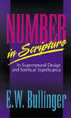 Image for Number in Scripture: Its Supernatural Design and Spiritual Significance