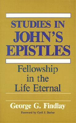 Image for Studies in John's Epistles: Fellowship in the Life Eternal