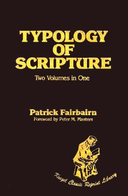 Typology of Scripture (Kregel Classic Reprint Library), Patrick Fairbairn